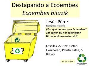[:es]Charla: Destapando a Ecoembes[:eu]Hitzaldia: Ecoembes biluzik[:] @ Ekoetxea. Pelota kalea 5, behea-bajo. Bilbao