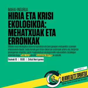 [:es]Mesa redonda (Bilbao): Hiria eta krisi ekologikoa: mehatxuak eta erronkak[:eu]Mahai ingurua (Bilbo): Hiria eta krisi ekologikoa: mehatxuak eta erronkak[:] @ Zirika! Herri gunea